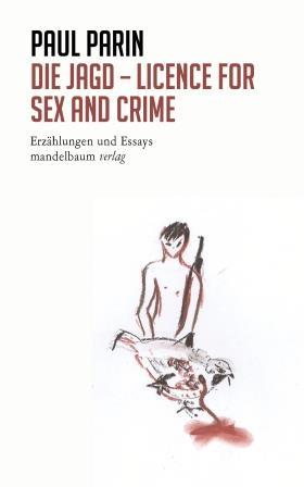 """Die Jagd – Licence for Sex and Crime, das """"Jagdbuch"""" Paul Parins wird in der unzensierten Fassung neu aufgelegt"""